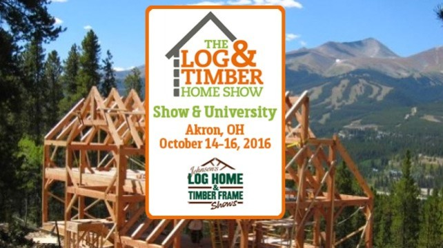 Log Home & Timber Frame Show Akron October 14-16, 2016