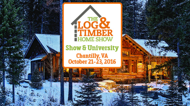 Log & Timber Home Show Chantilly October 21-23, 2016