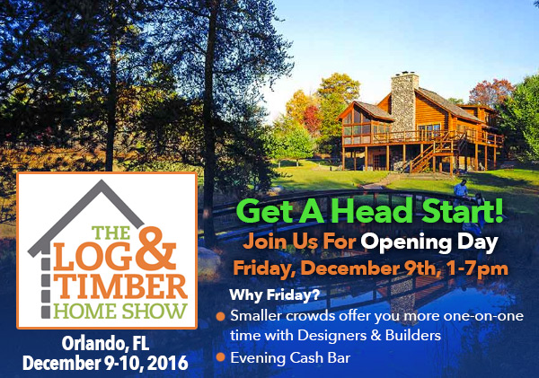 Orlando, FL Log & Timber Home Show|December 9-10, 2016|Opening Day