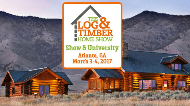Log & Timber Home Show Atlanta March 31-April 1, 2017