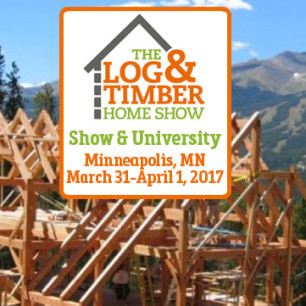 Log & Timber Home Show Minneapolis March 31-April 1, 2017