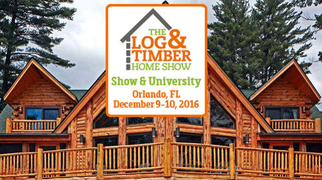 Log & Timber Home Show Orlando December 9-10, 2016