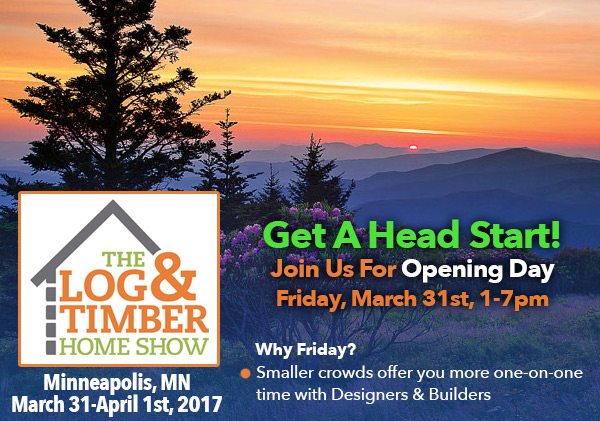 Minneapolis, MN   March 31 & April 1   2017   Opening Night   Log & Timber Home Show