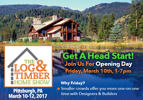 Log & Timber Home Show | Pittsburgh, PA | 2017 | March 10-12 | Opening Night