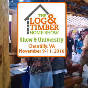Chantilly, VA 2018 | The Log & Timber Home Show | November 9-11, 2018 | Log Home Builders | Timber Frame Manufacturers