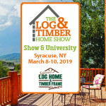 Syracuse, NY | March 8-10, 2019 | Log & Timber Home Show | Log Home Builders | Timber Frame Manufacturers